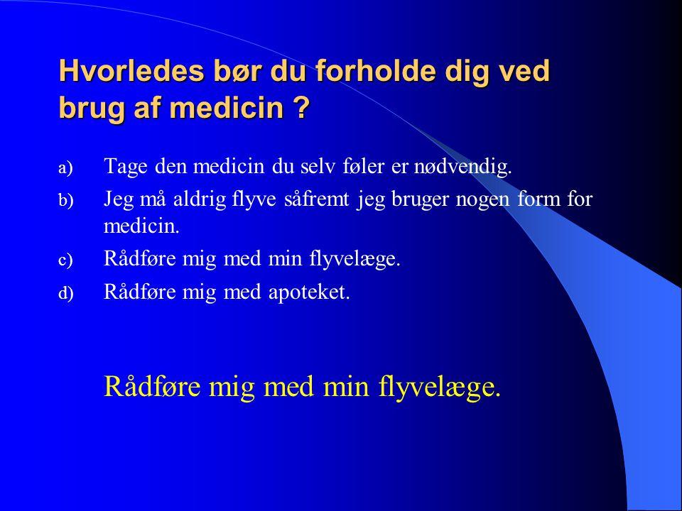 Hvorledes bør du forholde dig ved brug af medicin .
