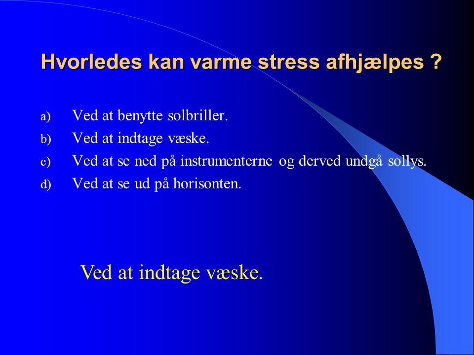 Hvorledes kan varme stress afhjælpes . a) Ved at benytte solbriller.