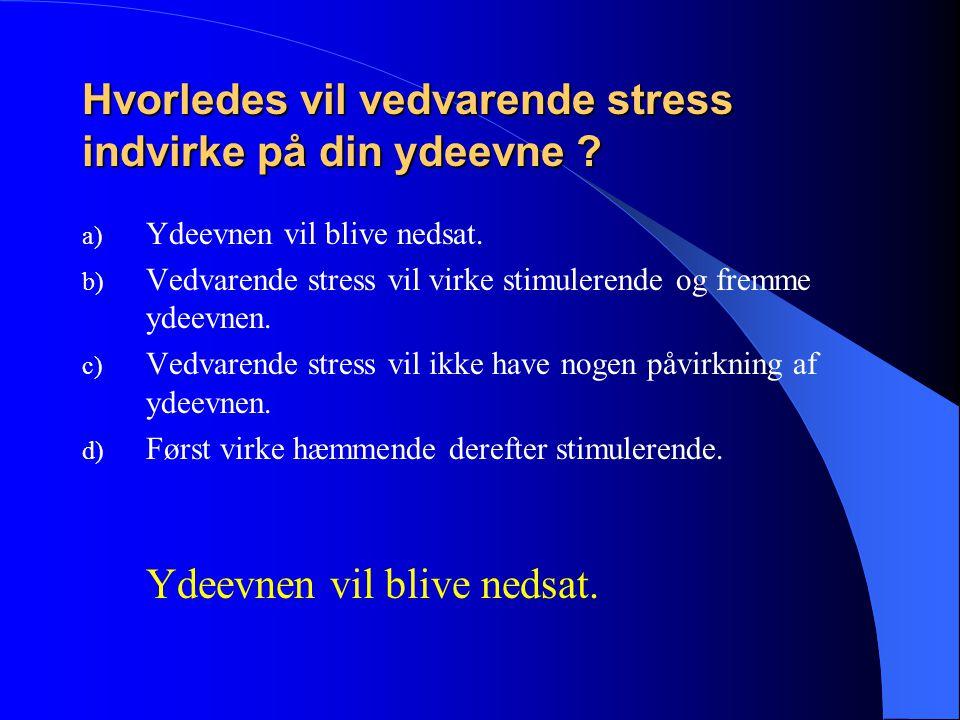 Hvorledes vil vedvarende stress indvirke på din ydeevne .