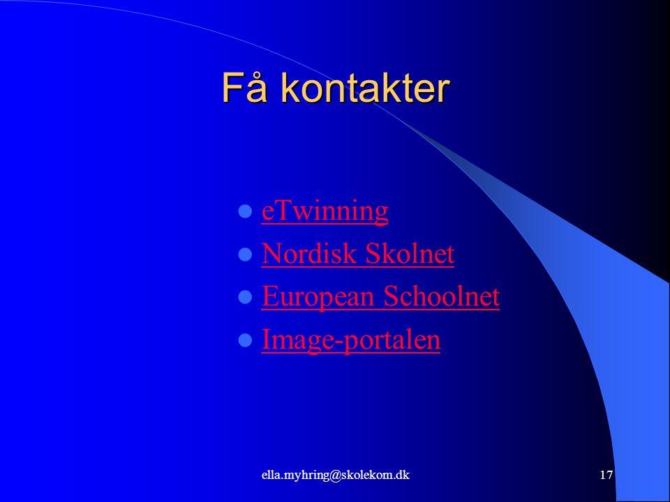 ella.myhring@skolekom.dk17 Få kontakter  eTwinning eTwinning  Nordisk Skolnet Nordisk Skolnet  European Schoolnet European Schoolnet  Image-portalen Image-portalen