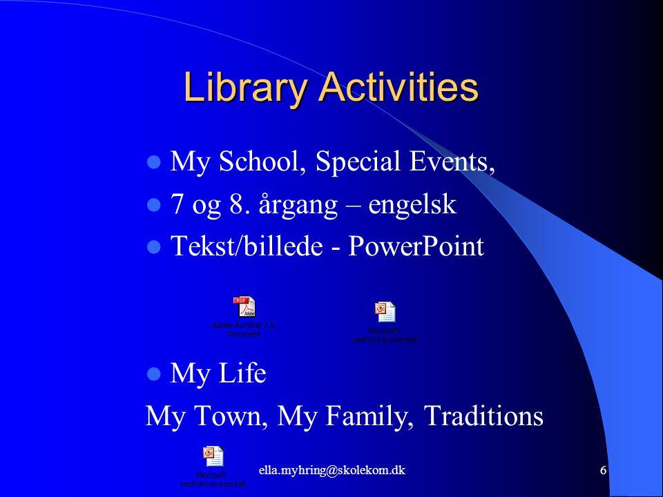 ella.myhring@skolekom.dk6 Library Activities  My School, Special Events,  7 og 8.