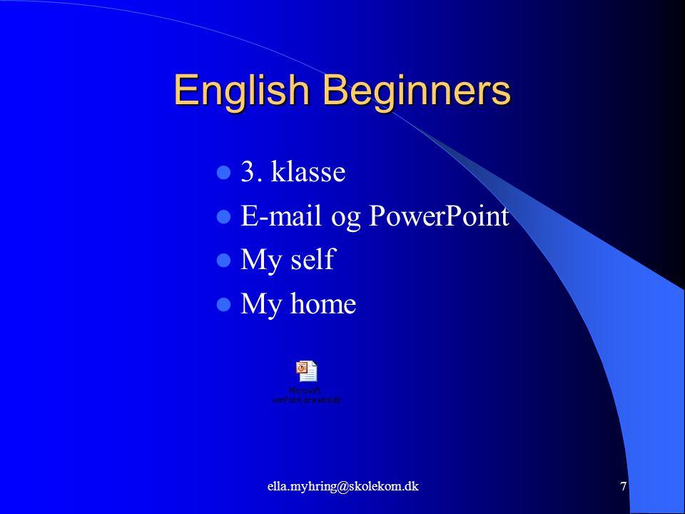 ella.myhring@skolekom.dk7 English Beginners  3. klasse  E-mail og PowerPoint  My self  My home