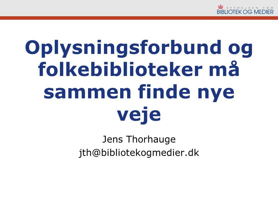 Oplysningsforbund og folkebiblioteker må sammen finde nye veje Jens Thorhauge jth@bibliotekogmedier.dk