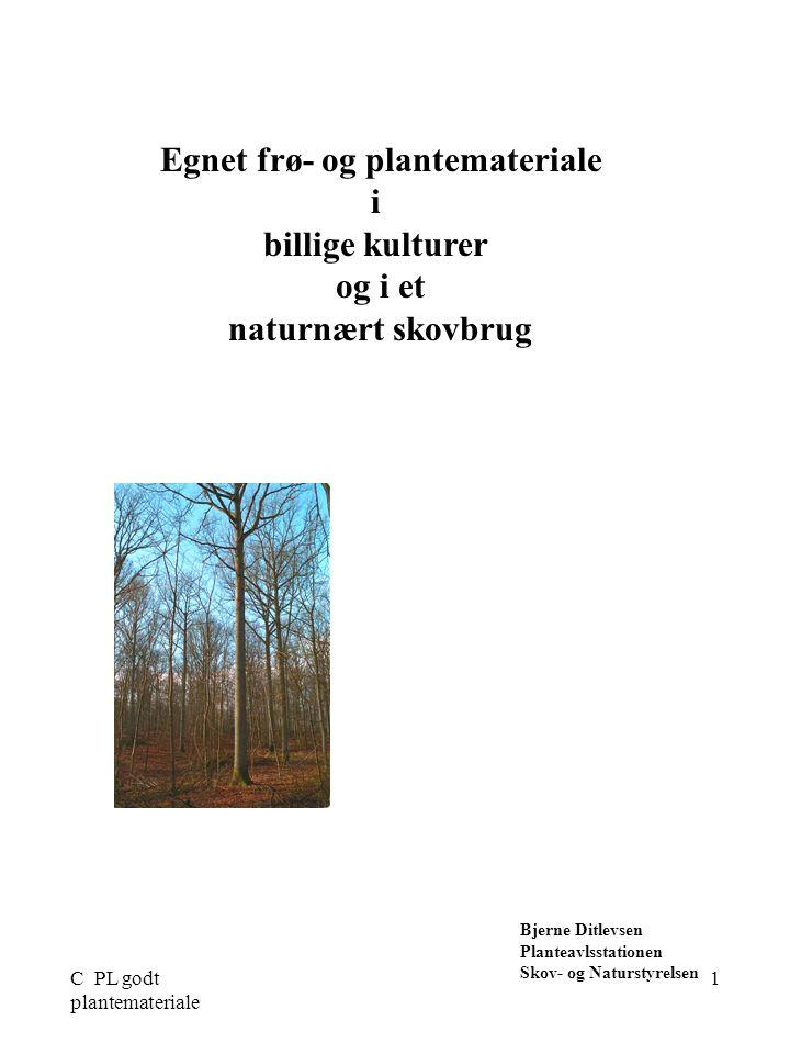 C PL godt plantemateriale 1 Egnet frø- og plantemateriale i billige kulturer og i et naturnært skovbrug Bjerne Ditlevsen Planteavlsstationen Skov- og Naturstyrelsen