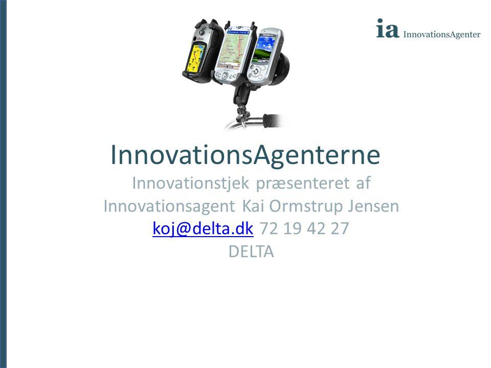 InnovationsAgenterne Innovationstjek præsenteret af Innovationsagent Kai Ormstrup Jensen koj@delta.dkkoj@delta.dk 72 19 42 27 DELTA