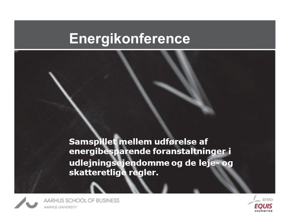 Energikonference Samspillet mellem udførelse af energibesparende foranstaltninger i udlejningsejendomme og de leje- og skatteretlige regler.