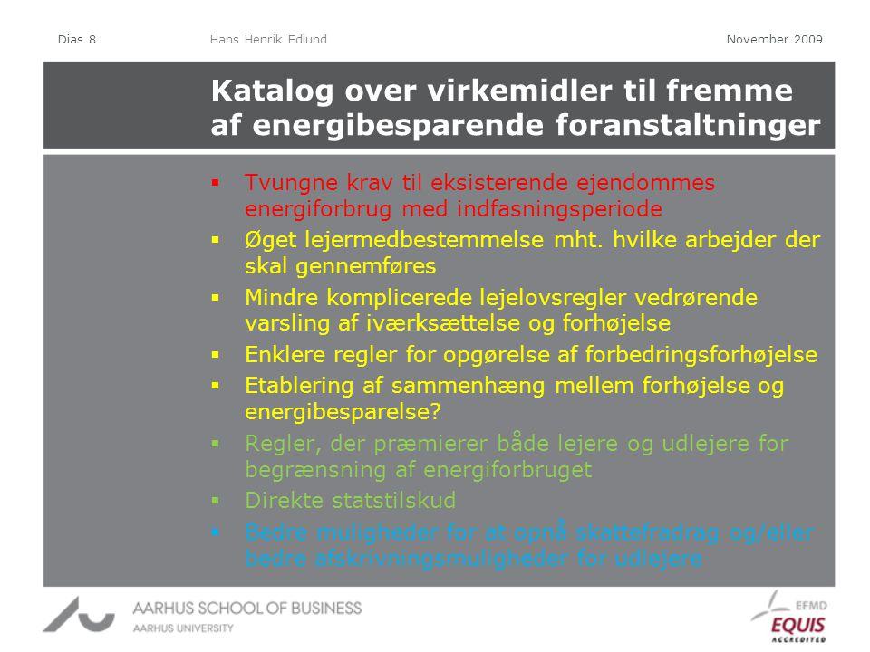 Katalog over virkemidler til fremme af energibesparende foranstaltninger  Tvungne krav til eksisterende ejendommes energiforbrug med indfasningsperiode  Øget lejermedbestemmelse mht.
