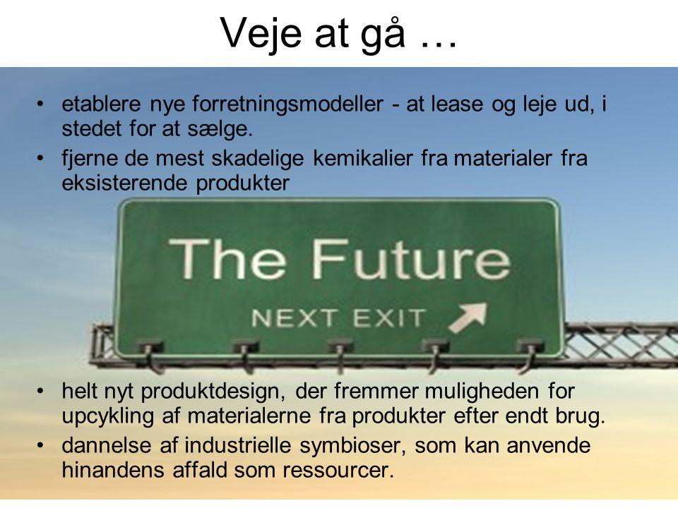 Veje at gå … •etablere nye forretningsmodeller - at lease og leje ud, i stedet for at sælge.