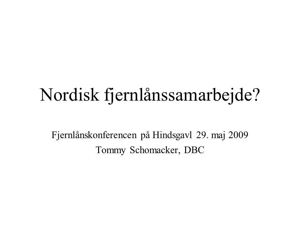 Nordisk fjernlånssamarbejde Fjernlånskonferencen på Hindsgavl 29. maj 2009 Tommy Schomacker, DBC