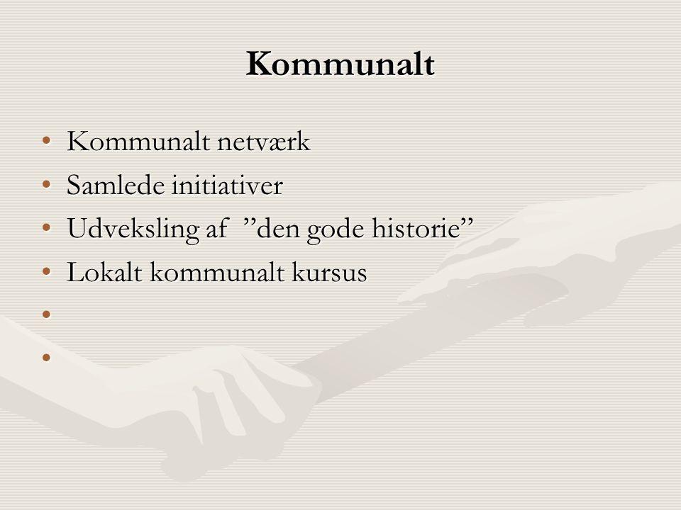Kommunalt •Kommunalt netværk •Samlede initiativer •Udveksling af den gode historie •Lokalt kommunalt kursus • •
