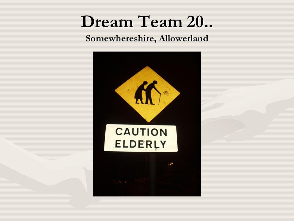 Dream Team 20.. Somewhereshire, Allowerland