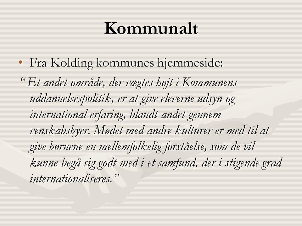 Kommunalt •Fra Kolding kommunes hjemmeside: Et andet område, der vægtes højt i Kommunens uddannelsespolitik, er at give eleverne udsyn og international erfaring, blandt andet gennem venskabsbyer.