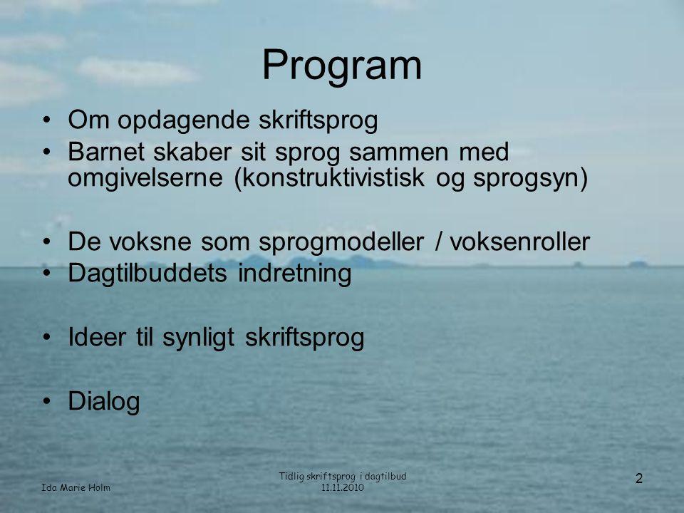 Ida Marie Holm Tidlig skriftsprog i dagtilbud 11.11.2010 13 Barnet skaber sit sprog •Barnet er afhængig af de voksnes reaktioner på sine afprøvninger –Mennesker søger hen, hvor der er •Succes •Glæde •Fællesskab