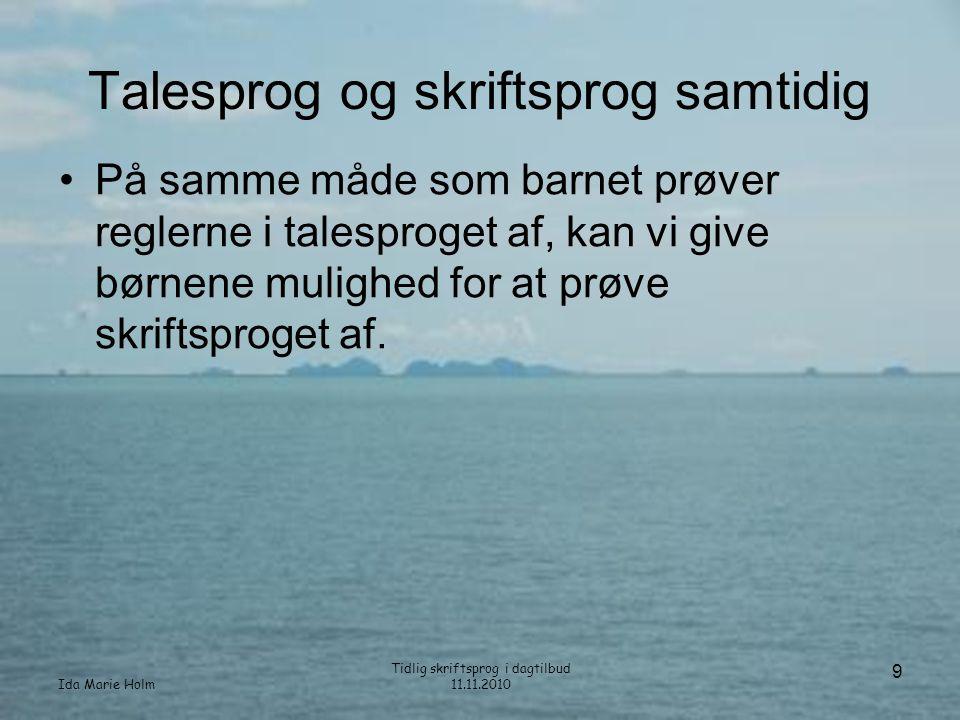Ida Marie Holm Tidlig skriftsprog i dagtilbud 11.11.2010 40 Skriftsproget er synligt •Gør skriftsproget synligt ved at vise og bruge det og lade det være fremme