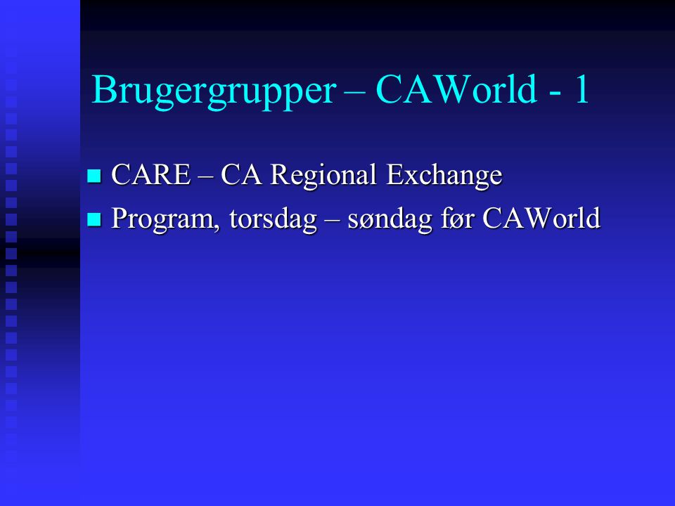 Brugergrupper – CAWorld - 1  CARE – CA Regional Exchange  Program, torsdag – søndag før CAWorld