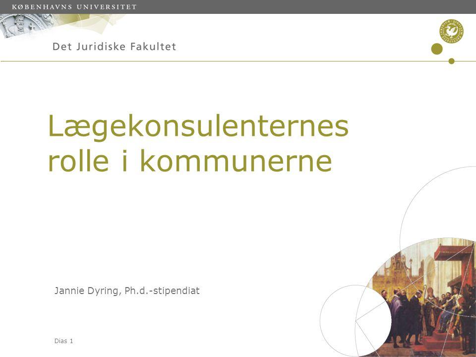 Dias 1 Lægekonsulenternes rolle i kommunerne Jannie Dyring, Ph.d.-stipendiat