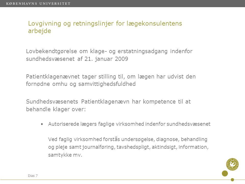 Dias 7 Lovgivning og retningslinjer for lægekonsulentens arbejde Lovbekendtgørelse om klage- og erstatningsadgang indenfor sundhedsvæsenet af 21.