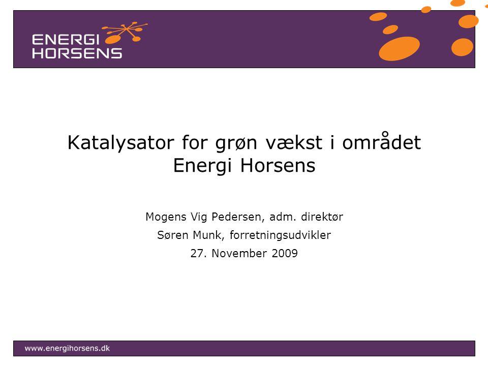 Katalysator for grøn vækst i området Energi Horsens Mogens Vig Pedersen, adm.