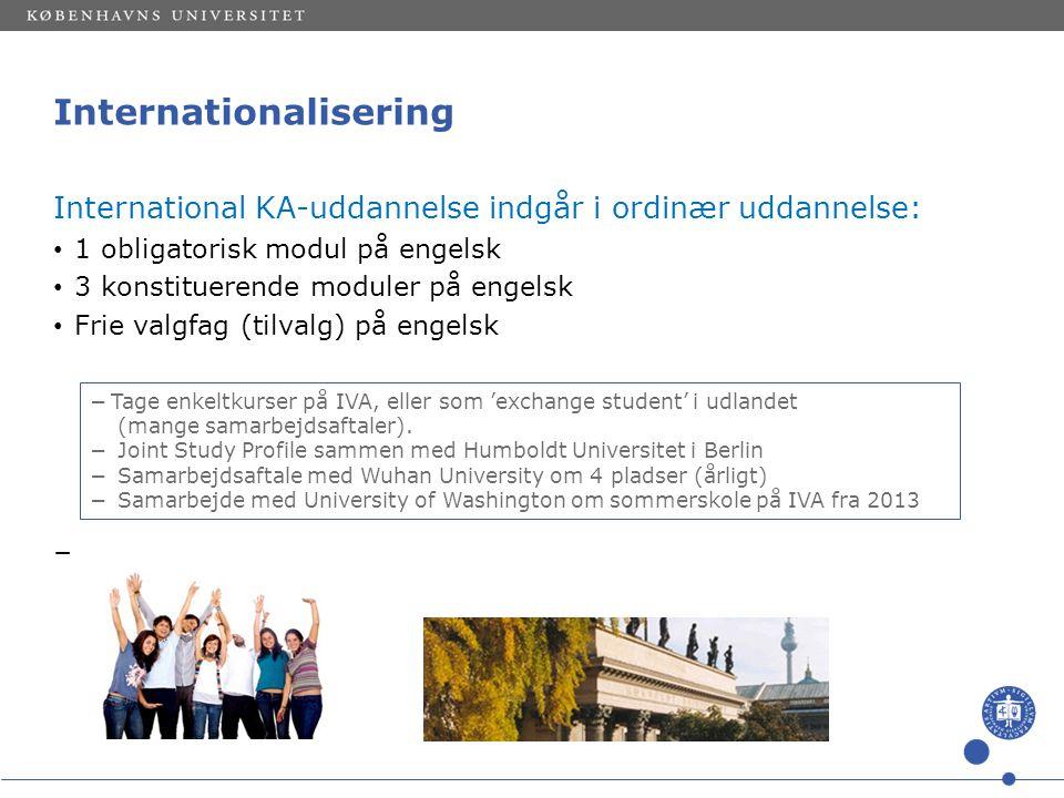 Internationalisering International KA-uddannelse indgår i ordinær uddannelse: • 1 obligatorisk modul på engelsk • 3 konstituerende moduler på engelsk • Frie valgfag (tilvalg) på engelsk − −Tage enkeltkurser på IVA, eller som 'exchange student' i udlandet (mange samarbejdsaftaler).