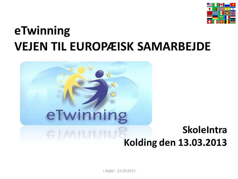 eTwinning VEJEN TIL EUROPÆISK SAMARBEJDE L Kodal - 13.03.2013 SkoleIntra Kolding den 13.03.2013
