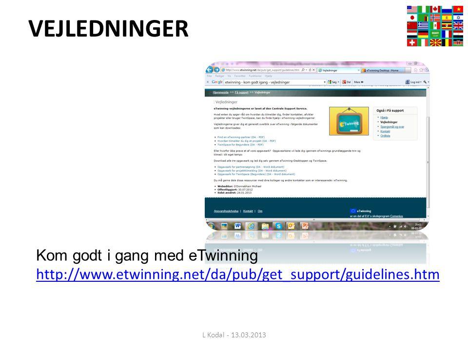 VEJLEDNINGER L Kodal - 13.03.2013 Kom godt i gang med eTwinning http://www.etwinning.net/da/pub/get_support/guidelines.htm