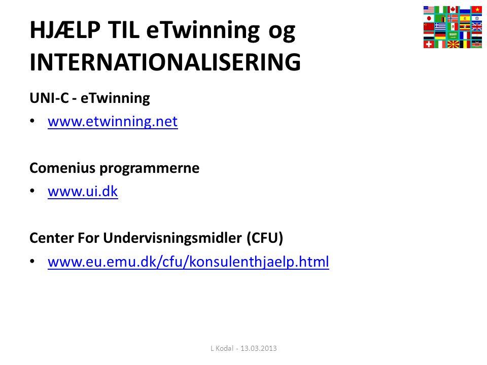 HJÆLP TIL eTwinning og INTERNATIONALISERING UNI-C - eTwinning • www.etwinning.net www.etwinning.net Comenius programmerne • www.ui.dk www.ui.dk Center For Undervisningsmidler (CFU) • www.eu.emu.dk/cfu/konsulenthjaelp.html www.eu.emu.dk/cfu/konsulenthjaelp.html L Kodal - 13.03.2013