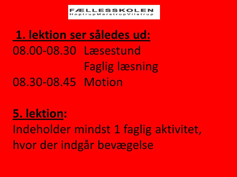 1. lektion ser således ud: 08.00-08.30Læsestund Faglig læsning 08.30-08.45Motion 5.