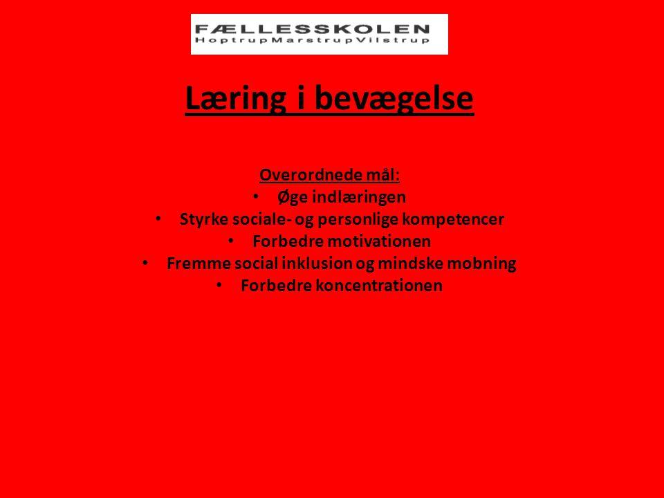 Læring i bevægelse Overordnede mål: • Øge indlæringen • Styrke sociale- og personlige kompetencer • Forbedre motivationen • Fremme social inklusion og mindske mobning • Forbedre koncentrationen