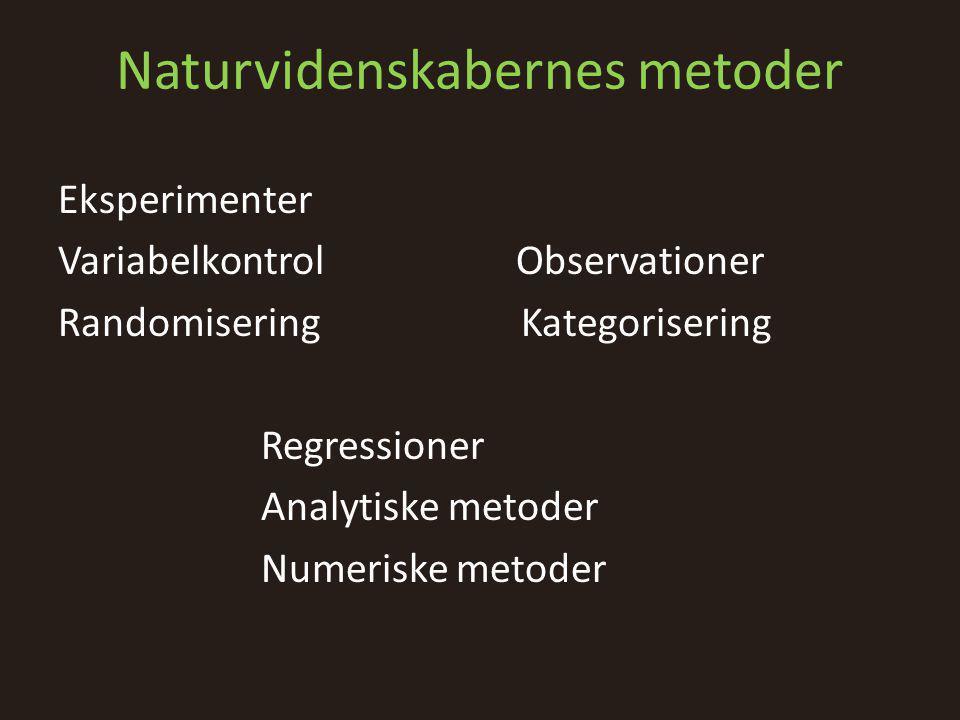 Naturvidenskabernes metoder Eksperimenter Variabelkontrol Observationer Randomisering Kategorisering Regressioner Analytiske metoder Numeriske metoder