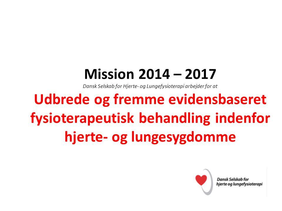 Mission 2014 – 2017 Dansk Selskab for Hjerte- og Lungefysioterapi arbejder for at Udbrede og fremme evidensbaseret fysioterapeutisk behandling indenfor hjerte- og lungesygdomme