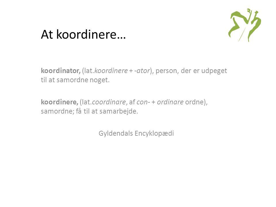 At koordinere… koordinator, (lat.koordinere + -ator), person, der er udpeget til at samordne noget.