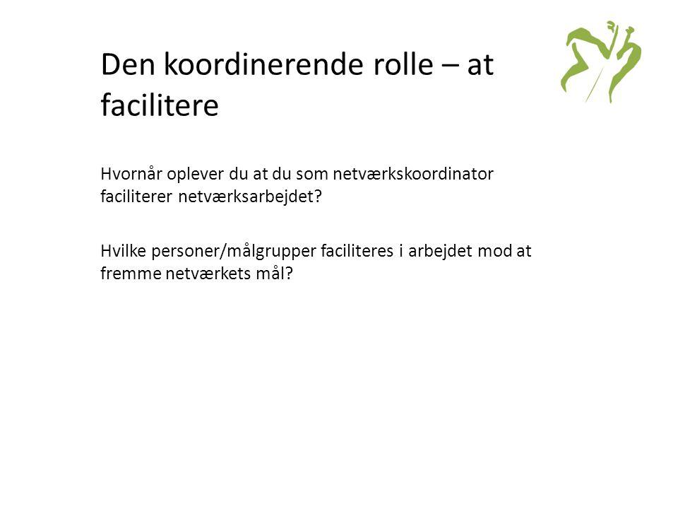 Den koordinerende rolle – at facilitere Hvornår oplever du at du som netværkskoordinator faciliterer netværksarbejdet.