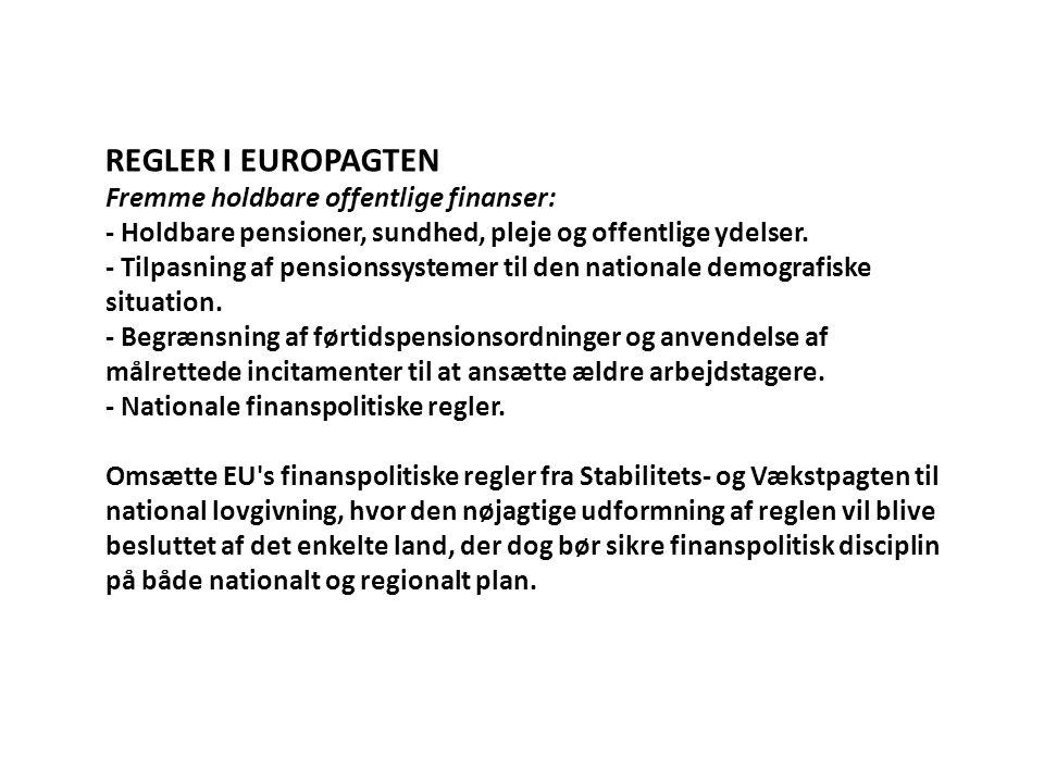 REGLER I EUROPAGTEN Fremme holdbare offentlige finanser: - Holdbare pensioner, sundhed, pleje og offentlige ydelser.