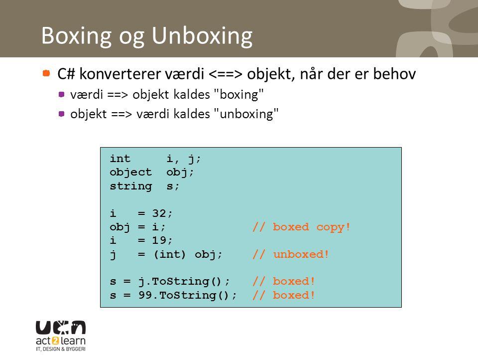 Boxing og Unboxing C# konverterer værdi objekt, når der er behov værdi ==> objekt kaldes boxing objekt ==> værdi kaldes unboxing int i, j; object obj; string s; i = 32; obj = i; // boxed copy.