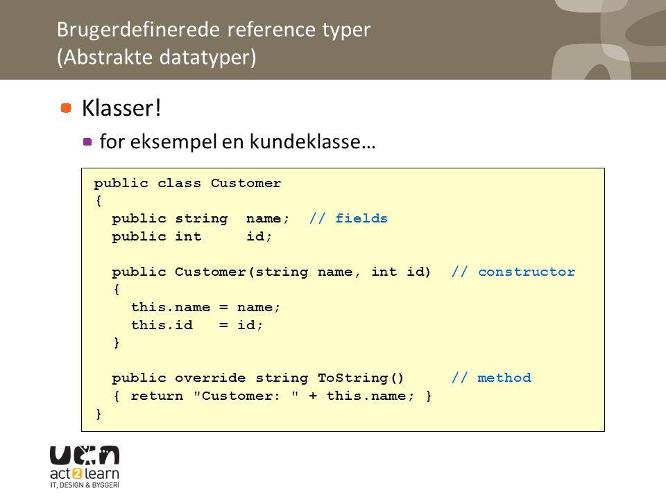 Brugerdefinerede reference typer (Abstrakte datatyper) Klasser.