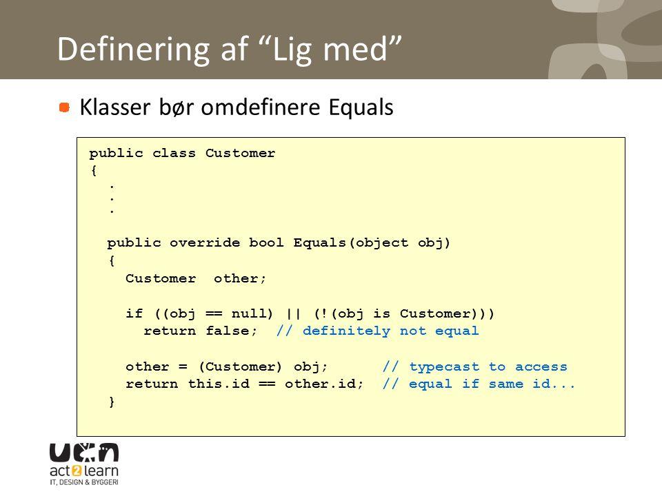 Definering af Lig med Klasser bør omdefinere Equals public class Customer {.