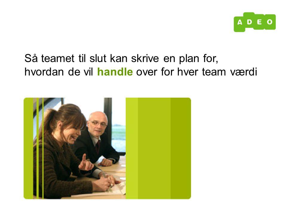 Så teamet til slut kan skrive en plan for, hvordan de vil handle over for hver team værdi
