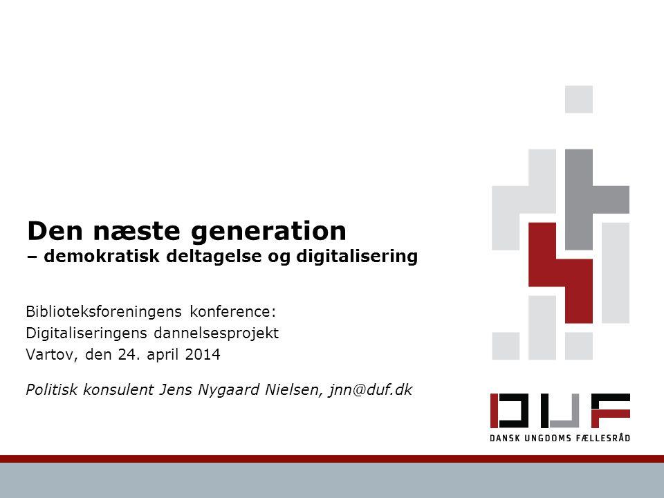 Den næste generation – demokratisk deltagelse og digitalisering Biblioteksforeningens konference: Digitaliseringens dannelsesprojekt Vartov, den 24.