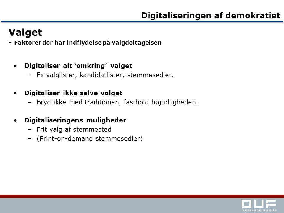 Valget - Faktorer der har indflydelse på valgdeltagelsen Unges valgdeltagelseDigitaliseringen af demokratiet •Digitaliser alt 'omkring' valget -Fx valglister, kandidatlister, stemmesedler.