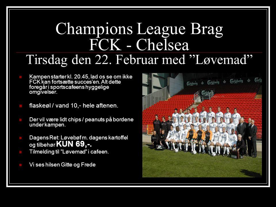 """Champions League Brag FCK - Chelsea Tirsdag den 22. Februar med """"Løvemad""""  Kampen starter kl. 20.45, lad os se om ikke FCK kan fortsætte succes'en. A"""
