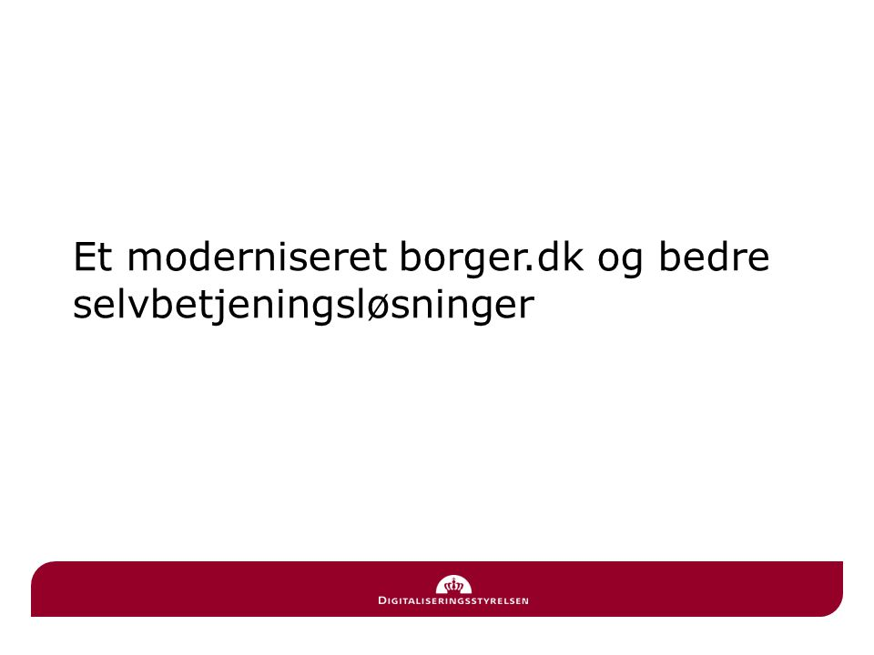 Et moderniseret borger.dk og bedre selvbetjeningsløsninger