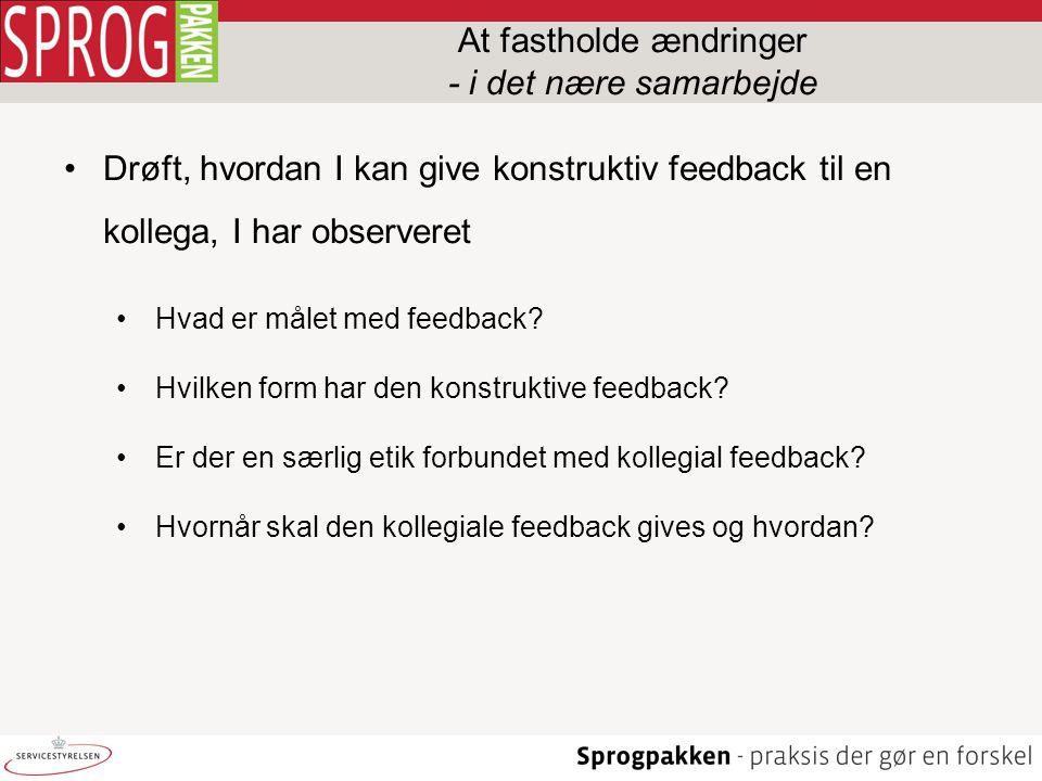 •Drøft, hvordan I kan give konstruktiv feedback til en kollega, I har observeret •Hvad er målet med feedback.