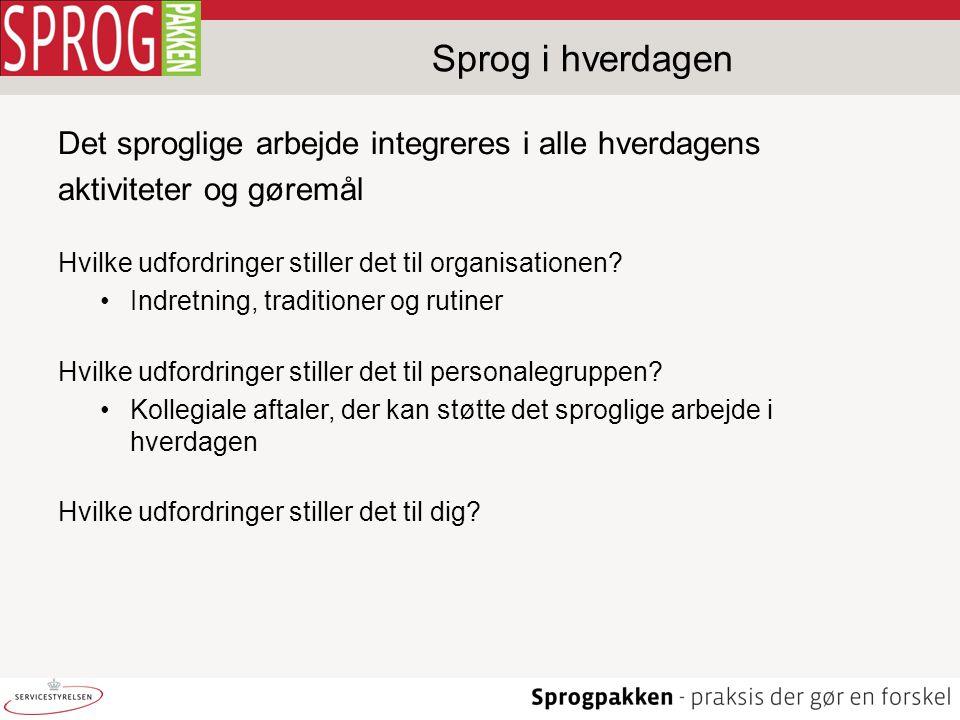Sprog i hverdagen Det sproglige arbejde integreres i alle hverdagens aktiviteter og gøremål Hvilke udfordringer stiller det til organisationen.