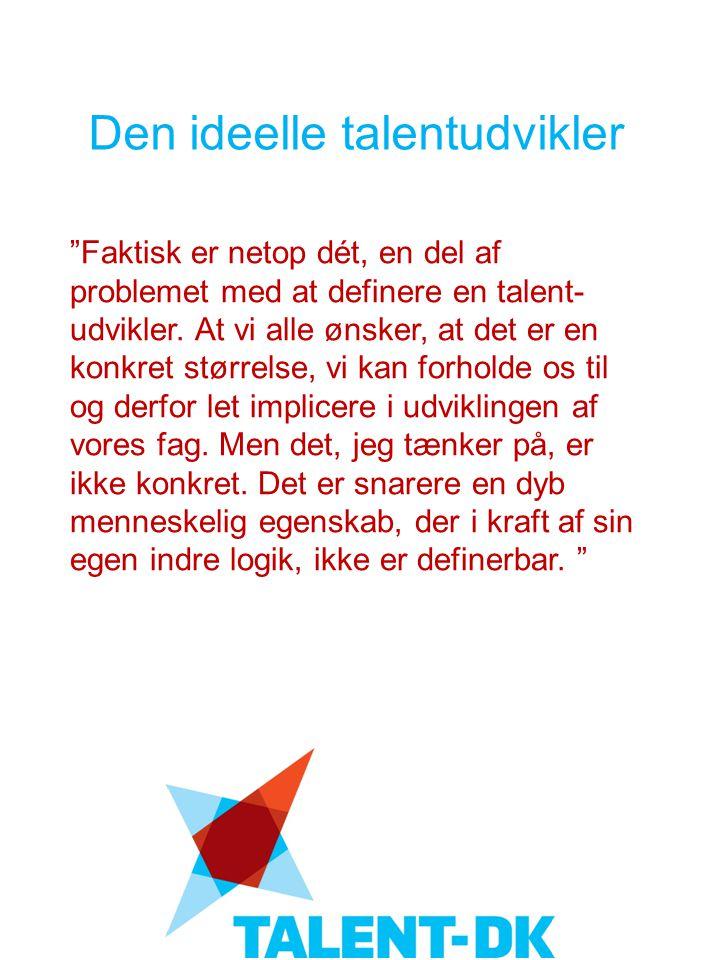 Faktisk er netop dét, en del af problemet med at definere en talent- udvikler.