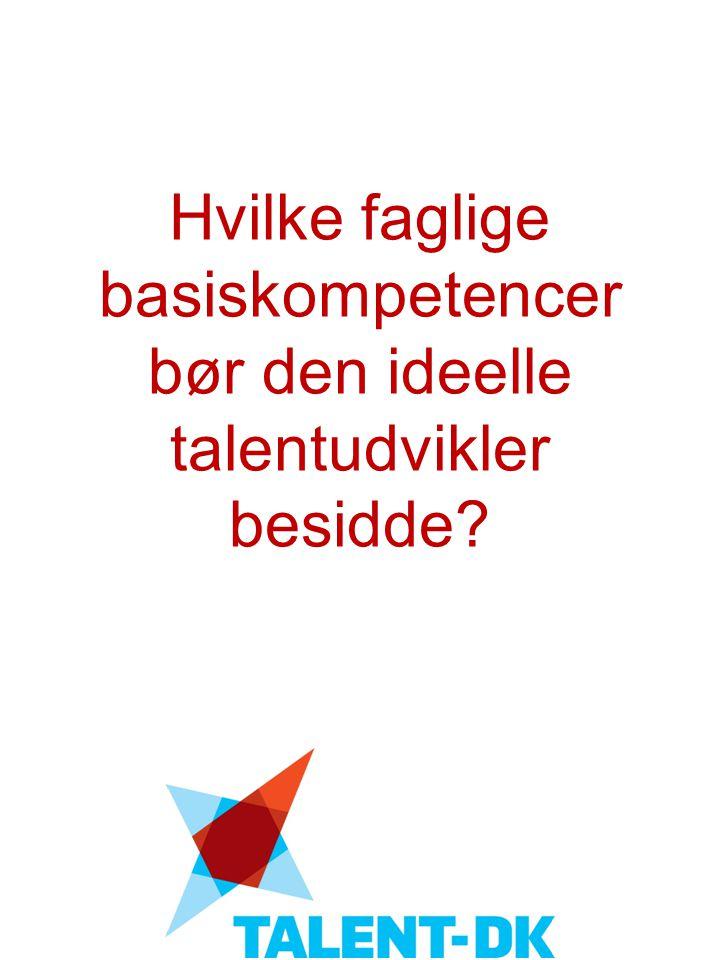 Hvilke faglige basiskompetencer bør den ideelle talentudvikler besidde