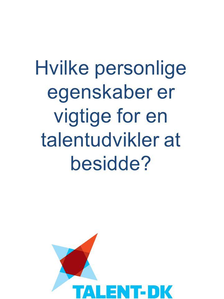 Hvilke personlige egenskaber er vigtige for en talentudvikler at besidde