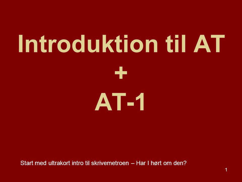 1 Introduktion til AT + AT-1 Start med ultrakort intro til skrivemetroen – Har I hørt om den