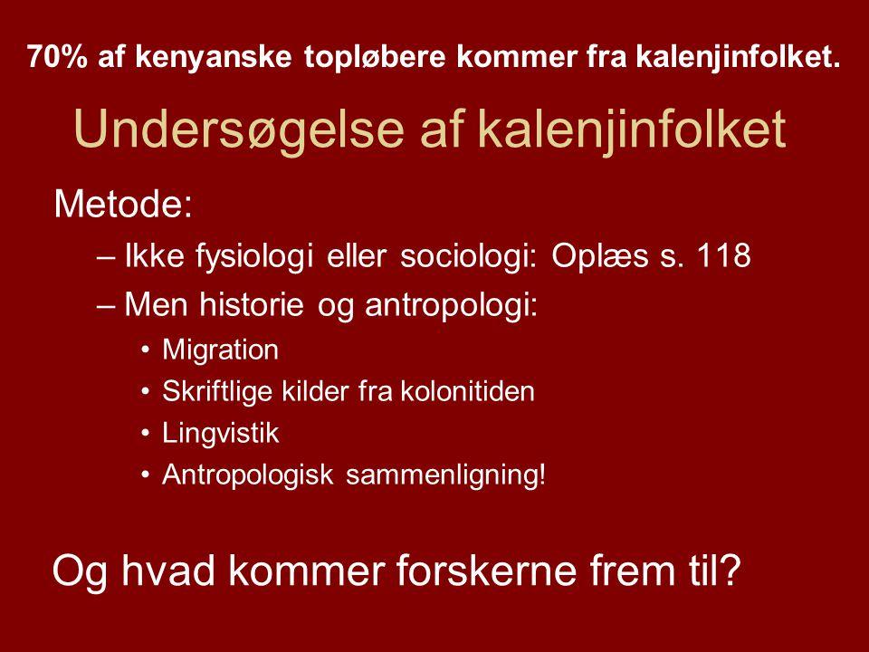 Undersøgelse af kalenjinfolket Metode: –Ikke fysiologi eller sociologi: Oplæs s.