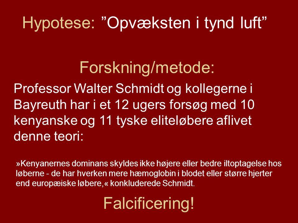 Forskning/metode: Professor Walter Schmidt og kollegerne i Bayreuth har i et 12 ugers forsøg med 10 kenyanske og 11 tyske eliteløbere aflivet denne teori: Falcificering.