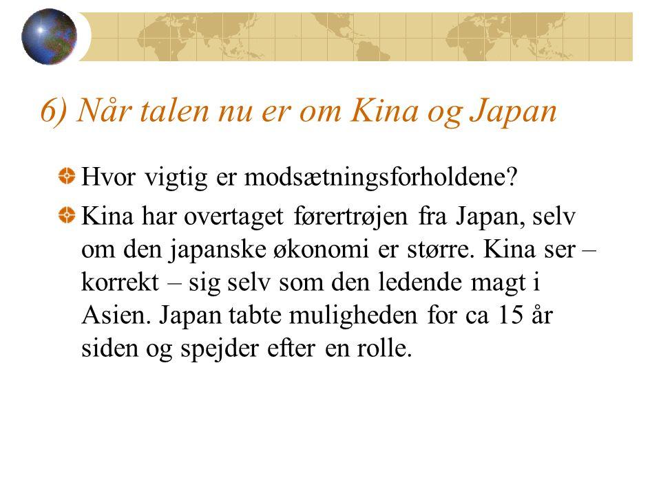 6) Når talen nu er om Kina og Japan Hvor vigtig er modsætningsforholdene.